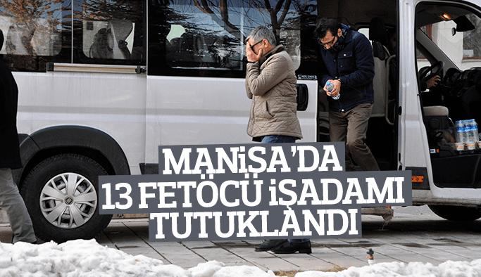 Manisa'da 13 FETÖ'cü işadamı tutuklandı