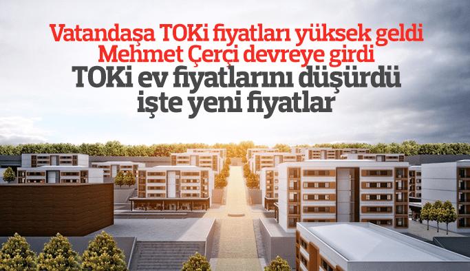Mehmet Çerçi devreye girdi TOKi ev fiyatlarını düşürdü işte yeni fiyat listesi