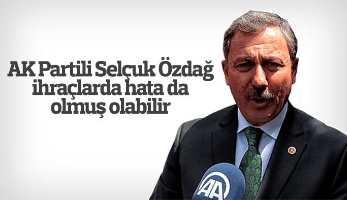 """AK Partili Selçuk Özdağ """"İhraçlarda hata da olmuş olabilir"""""""