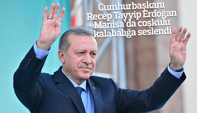 Cumhurbaşkanı Recep Tayyip Erdoğan Manisa'da coşkulu kalabalığa seslendi
