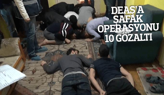 DEAŞ'A şafak operasyonu 10 gözaltı