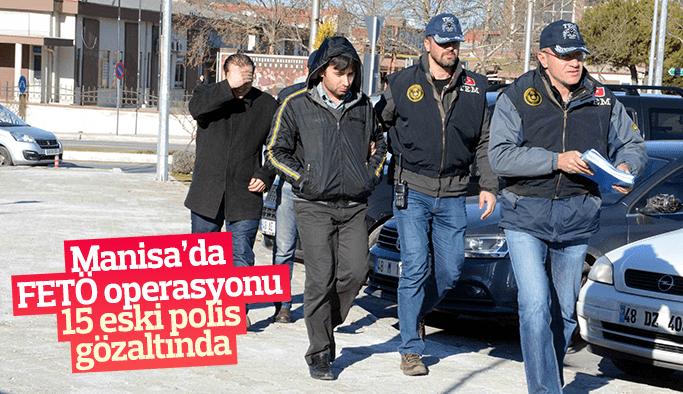 Manisa'da FETÖ operasyonu 15 eski polis gözaltında