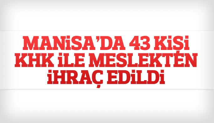 Manisa'da KHK ile 43 kişi meslekten ihraç edildi