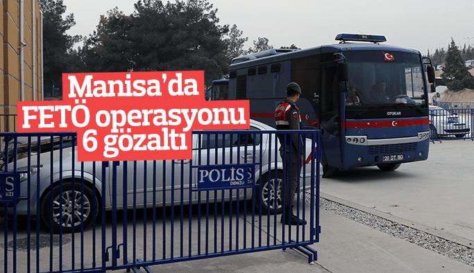Manisa'da FETÖ operasyonu 6 gözaltı yapıldı