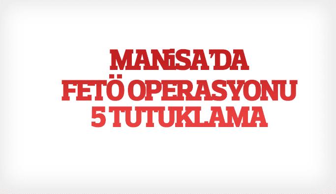 Manisa'da FETÖ/PDY operasyonu 5 tutuklama