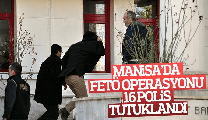 Manisa'da FETÖ operasyonu 16 polis tutuklandı
