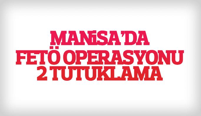 Manisa'da FETÖ operasyonu 2 kişi daha tutuklandı
