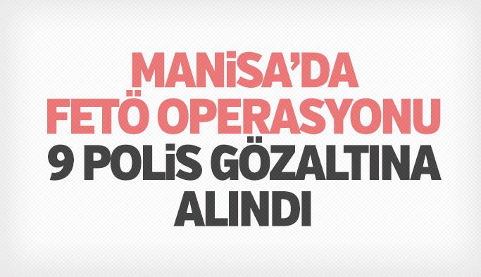 Manisa'da 9 polis gözaltına alındı