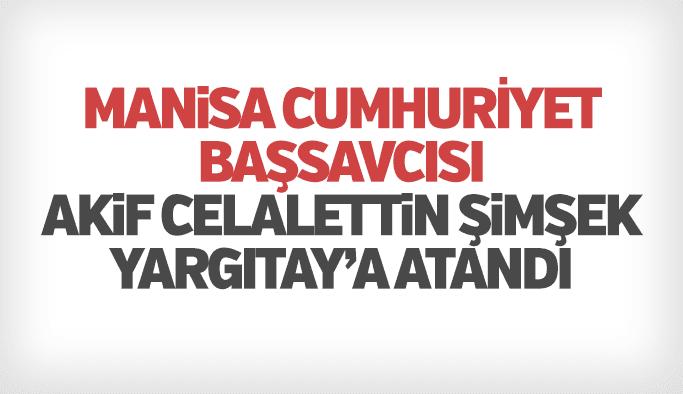 Manisa Cumhuriyet Başsavcısı Akif Celalettin Şimşek Yargıtay'a atandı
