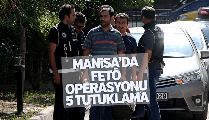 Manisa'da FETÖ operasyonu 5 kişi tutuklandı 5 kişiye de adli kontrol