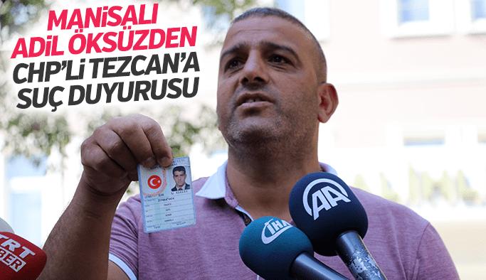 Manisalı Adil Öksüz'den CHP'li Tezcan hakkında suç duyurusu