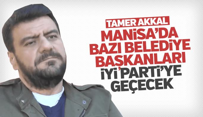 """Tamer Akkal """"Manisa'da bazı Belediye Başkanları İyi Parti'ye geçecek"""""""