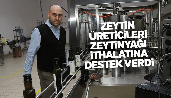 Zeytin üreticileri zeytinyağı ithalatına destek verdi