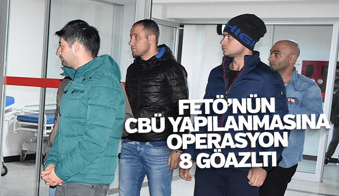 FETÖ'nün CBÜ yapılanmasına operasyonu 8 gözaltı