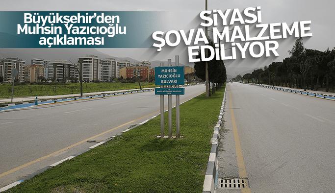 """Büyükşehir'den Muhsin Yazıcıoğlu açıklaması """"Siyasi şova malzeme ediliyor"""""""