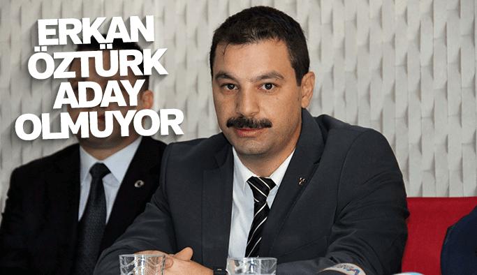 Erkan Öztürk aday olmuyor