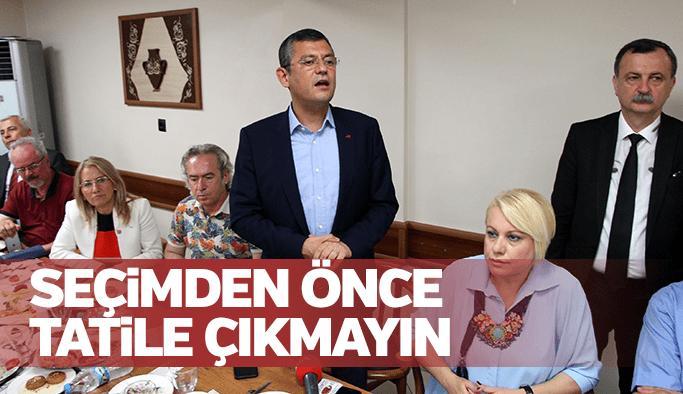 CHP'li Özgür Özel seçimden önce tatile çıkmayın dedi