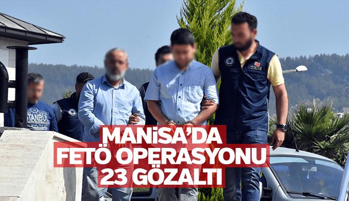 Manisa merkezli FETÖ/PDY operasyonu 23 gözaltı