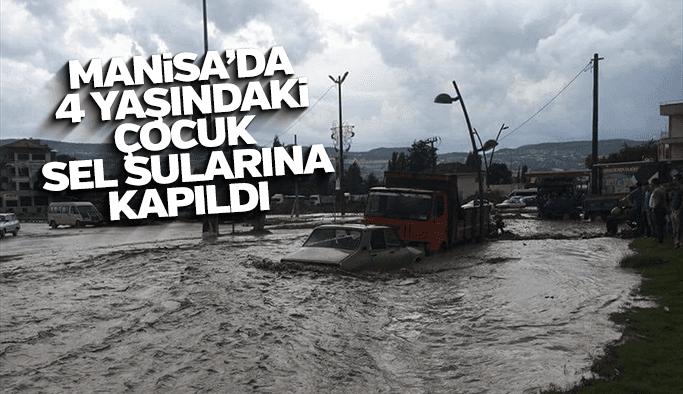 Manisa'da 4 yaşındaki çocuk sel sularına kapıldı