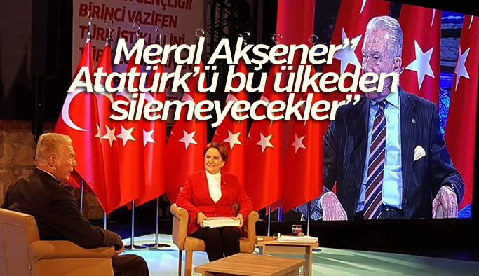 """Meral Akşener: """"Bu ülkeden Atatürk'ü silemeyeceksiniz!"""""""