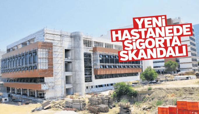 Yeni hastanede sigorta skandalı