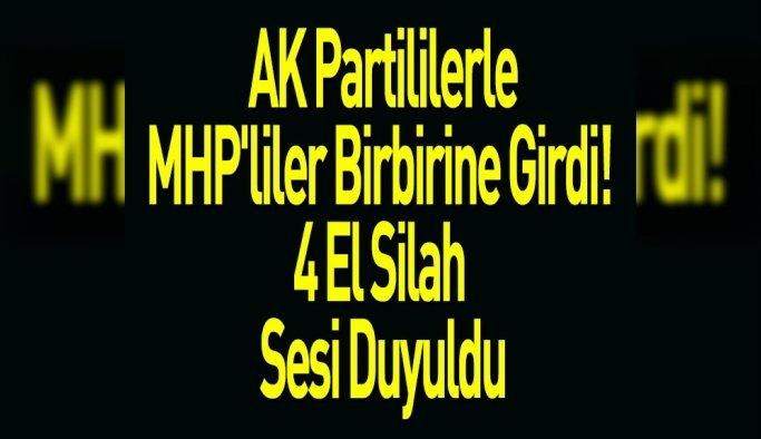 AK Partililerle, MHP'liler Birbirine Girdi! 4 El Silah Sesi Duyuldu