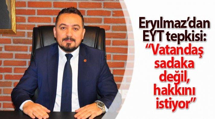 """Eryılmaz'dan EYT tepkisi: """"Vatandaş sadaka değil, hakkını istiyor"""""""