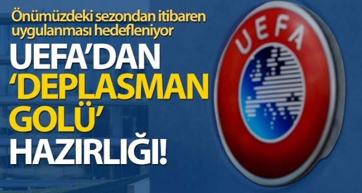 UEFA'dan 'deplasman golü' hazırlığı