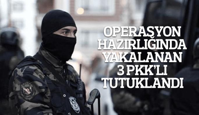 Operasyon hazırlığında yakalanan 3 PKK'lı tutuklandı