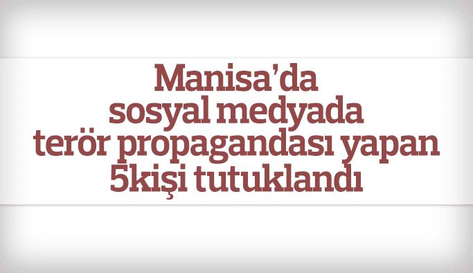 Manisa'da sosyal medya üzerinden terör propagandası yapan 5 kişi tutuklandı