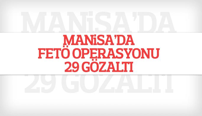 Manisa merkezli FETÖ operasyonu: 29 gözaltı