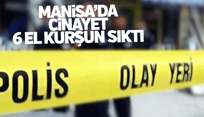 Manisa'da cinayet 6 el kurşun sıktılar