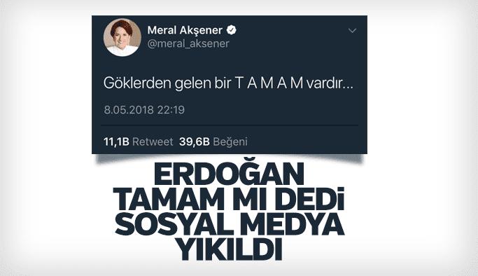 Erdoğan Tamam mı dedi sosyal medya yıkıldı