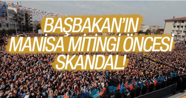 BAŞBAKANIN MİTİNGİ ÖNCESİ SKANDAL!