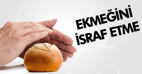 EKMEĞİNİ İSRAF ETME