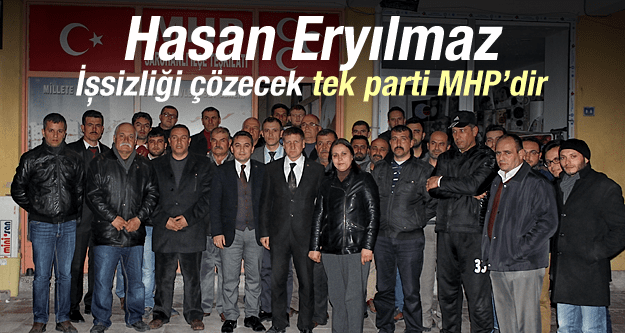 HASAN ERYILMAZ İŞSİZLİĞİ ÇÖZECEK TEK PARTİ MHP'DİR
