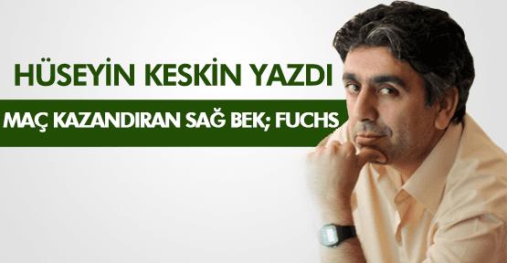 HÜSEYİN KESKİN ; MAÇ KAZANDIRAN SAĞ BEK;FUCHS