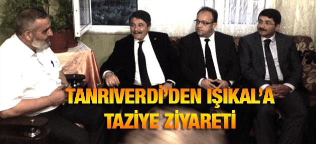 HÜSEYİN TANRIVERDİ'DEN IŞIKAL'A TAZİYE ZİYARETİ