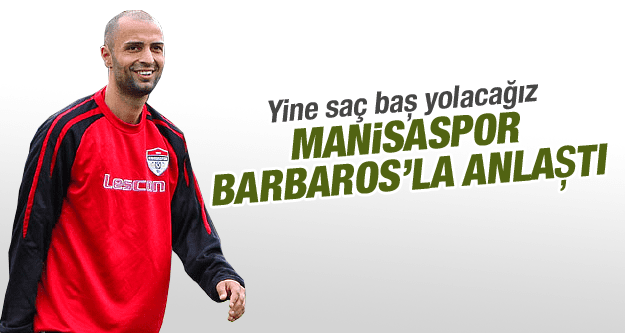 MANİSASPOR İÇ TRANSFERDE BARBAROS'LA ANLAŞTI