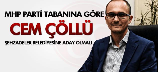 MHP TABANI CEM ÇÖLLÜ'YÜ ŞEHZADELER BELEDİYESİ BAŞKANI GÖRMEK İSTİYOR