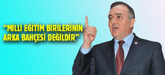 """""""MİLLİ EĞİTİM BİRİLERİNİN ARKA BAHÇESİ DEĞİLDİR"""""""