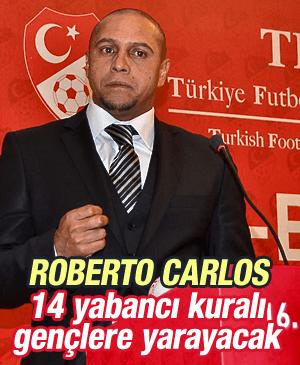 ROBERTO CARLOS 14 YABANCI KURALI GENÇLERE YARAYACAK
