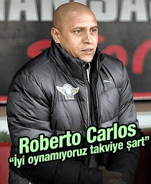 ROBERTO CARLOS TAKIMA TAKVİYE ŞART