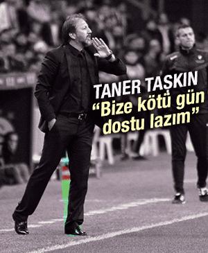 """TANER TAŞKIN """"BİZE KÖTÜ GÜN DOSTU LAZIM"""""""