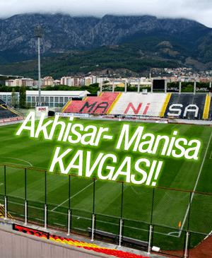 AKHİSAR-MANİSA KAVGASI!