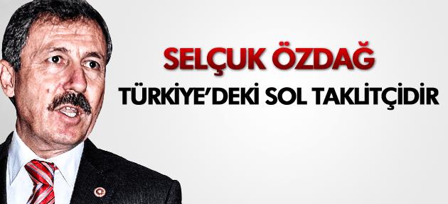 """Selçuk Özdağ; """"Türkiye'de ki sol taklitçidir"""""""
