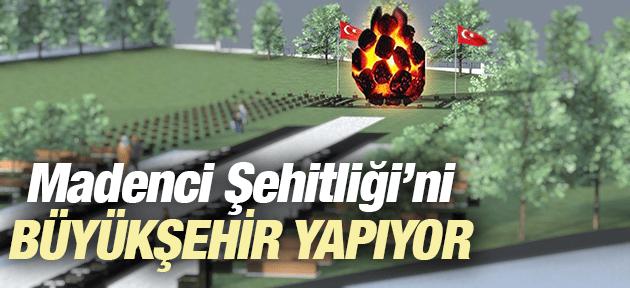 SOMA MADENCİ ŞEHİTLİĞİ'Nİ BÜYÜKŞEHİR YAPIYOR