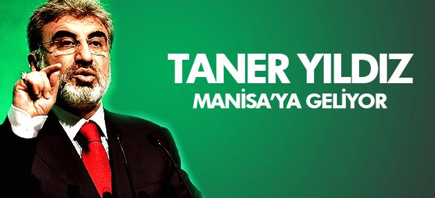 TANER YILDIZ MANİSA'YA GELİYOR