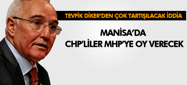 TEVFİK DİKER MANİSA'DA CHPLİLER MHP'YE OY VERECEK