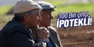 100 BİN ÇİTÇİ İPOTEKLİ